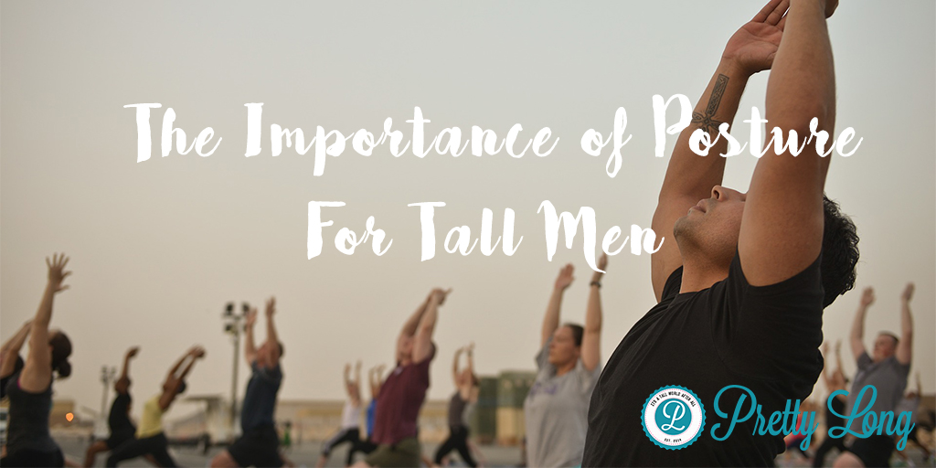 The importance of posture for tall men by haley kieser for pretty long